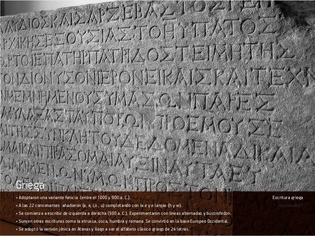 • Adoptaron una variante fenicia (entre el 1000 y 900 a. C.). • A las 22 consonantes añadieron (a, e, i,o , u) completando...