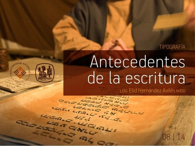 Antecedentes de la escritura TIPOGRAFÍA 08 | 14 ldg Elid Hernández Avilés mdd