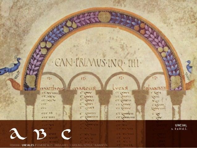 s. II a III d. C. uncial ROMANA / UNCIALES / SEMIUNCIALES / INSULARES / CAROLINA / GÓTICA / HUMANÍSTA