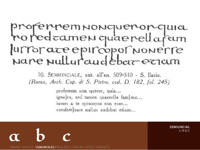 s. IV d. C. semiuncial ROMANA / UNCIALES / SEMIUNCIALES / INSULARES / CAROLINA / GÓTICA / HUMANÍSTA