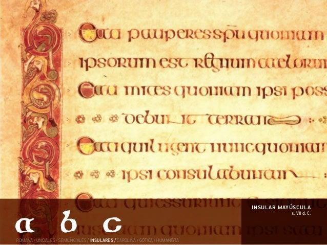 s. VII d. C. insular mayúscula ROMANA / UNCIALES / SEMIUNCIALES / INSULARES / CAROLINA / GÓTICA / HUMANÍSTA