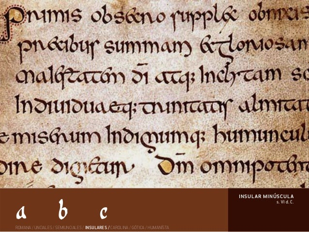 s. VI d. C. insular minúscula ROMANA / UNCIALES / SEMIUNCIALES / INSULARES / CAROLINA / GÓTICA / HUMANÍSTA