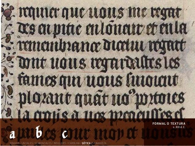 s. XIII d. C. formal o textura ROMANA / UNCIALES / SEMIUNCIALES / INSULARES / CAROLINA / GÓTICA / HUMANÍSTA