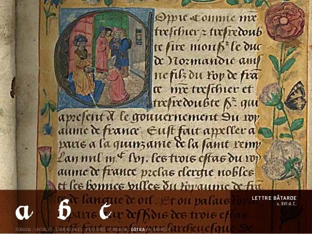 s. XVI d. C. lettre bÂtarde ROMANA / UNCIALES / SEMIUNCIALES / INSULARES / CAROLINA / GÓTICA / HUMANÍSTA