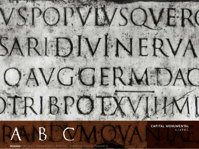 capital monumental s. I a V d. C. ROMANA / UNCIALES / SEMIUNCIALES / INSULARES / CAROLINA / GÓTICA / HUMANÍSTA