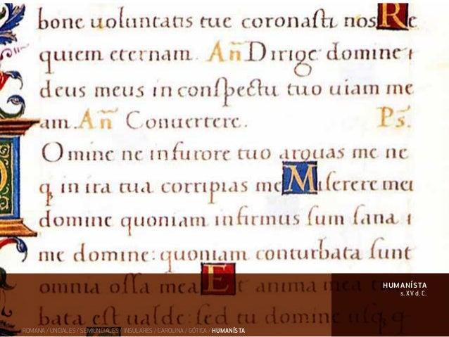 ROMANA / UNCIALES / SEMIUNCIALES / INSULARES / CAROLINA / GÓTICA / HUMANÍSTA s. XV d. C. humanísta