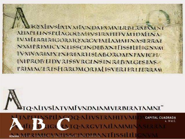 s. IV d. C. capital cuadrada ROMANA / UNCIALES / SEMIUNCIALES / INSULARES / CAROLINA / GÓTICA / HUMANÍSTA