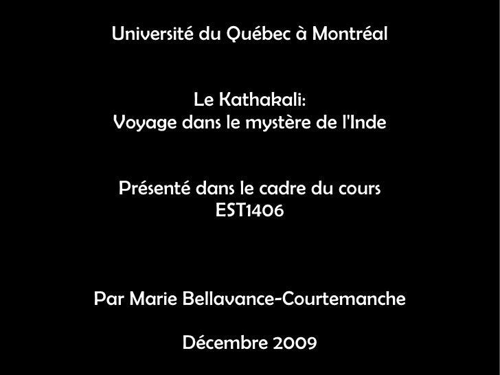 Université du Québec à Montréal Le Kathakali: Voyage dans le mystère de l'Inde Présenté dans le cadre du cours EST1406 Par...