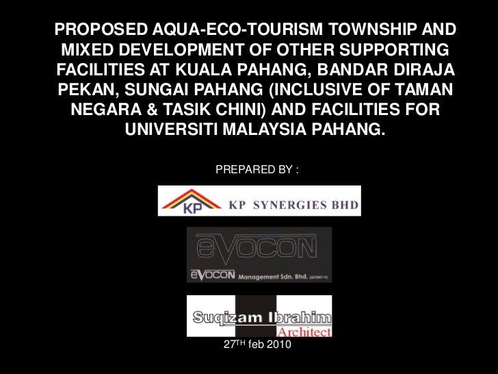 PROPOSED AQUA-ECO-TOURISM TOWNSHIP AND MIXED DEVELOPMENT OF OTHER SUPPORTINGFACILITIES AT KUALA PAHANG, BANDAR DIRAJAPEKAN...