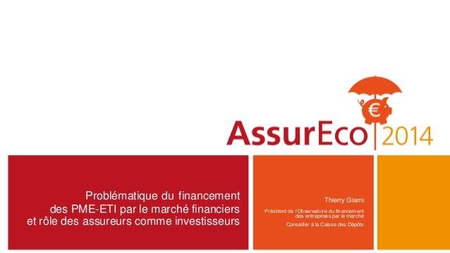 Problématique du financement des PME-ETI par le marché financiers et rôle des assureurs comme investisseurs Thierry Giami ...