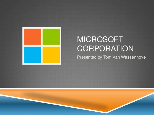 MICROSOFTCORPORATIONPresented by Tom Van Wassenhove