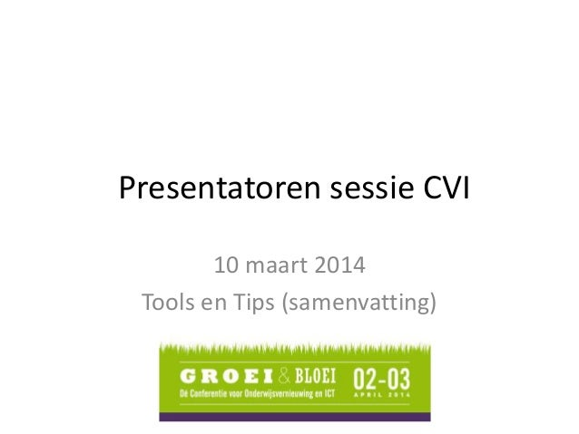 Presentatoren sessie CVI 10 maart 2014 Tools en Tips (samenvatting)