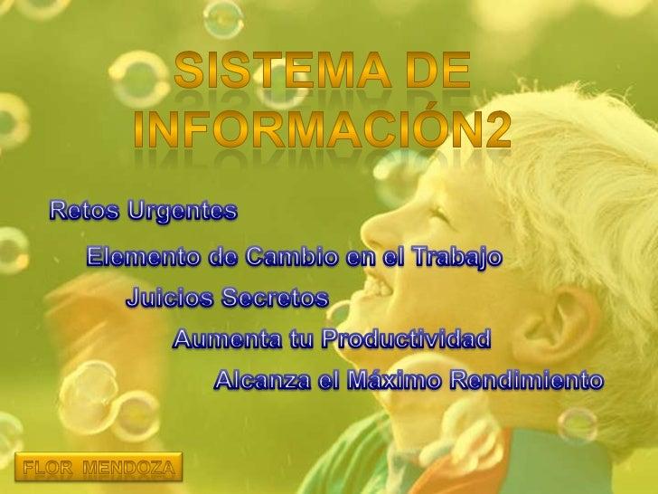SISTEMA DE <br />INFORMACIÓN2<br />Retos Urgentes<br />Elemento de Cambio en el Trabajo<br />Juicios Secretos<br />Aumenta...