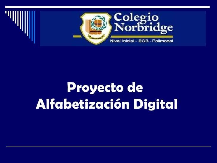 <ul><li>Proyecto de  </li></ul><ul><li>Alfabetización Digital </li></ul>