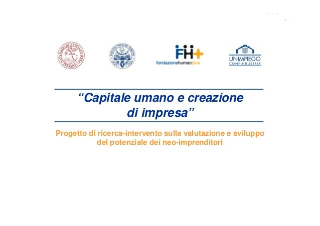 """""""Capitale umano e creazione di impresa"""" Progetto di ricerca-intervento sulla valutazione e sviluppo del potenziale dei neo..."""