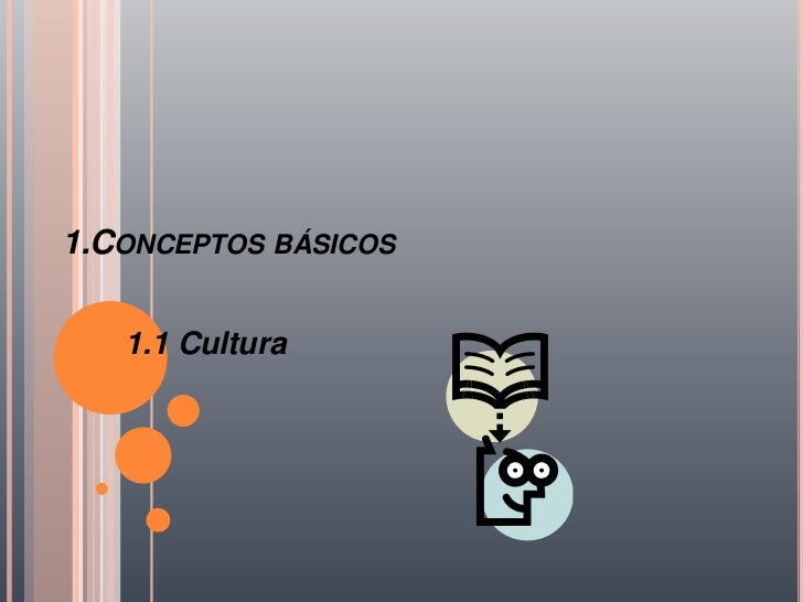 1.CONCEPTOS BÁSICOS   1.1 Cultura
