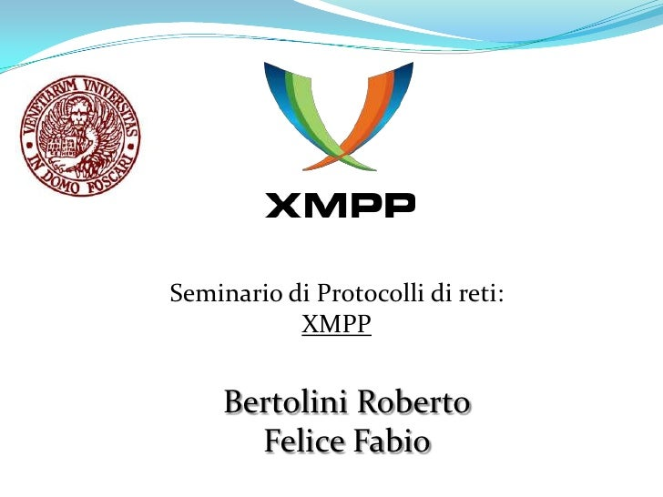 Seminario di Protocolli di reti:            XMPP        Bertolini Roberto        Felice Fabio