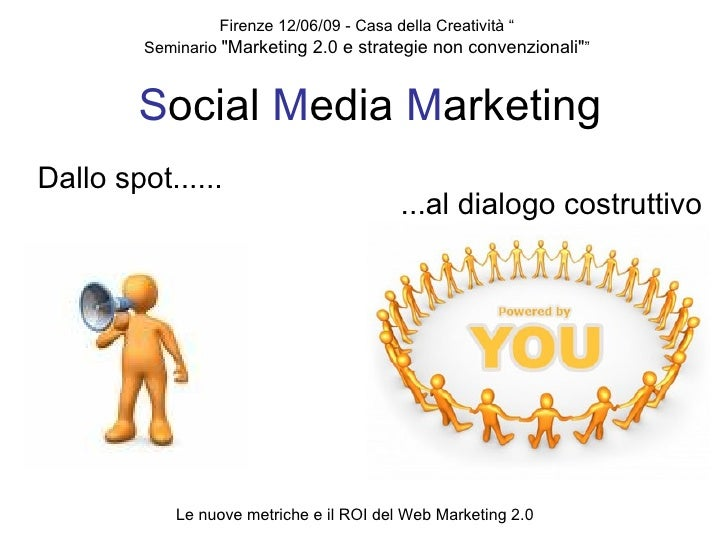 "S ocial  M edia  M arketing Dallo spot...... Firenze 12/06/09 - Casa della Creatività "" Seminario  ""Marketing 2.0 e s..."