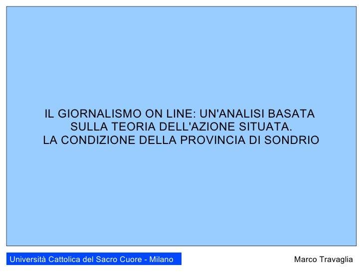 Marco Travaglia Università Cattolica del Sacro Cuore - Milano IL GIORNALISMO ON LINE: UN'ANALISI BASATA  SULLA TEORIA DELL...