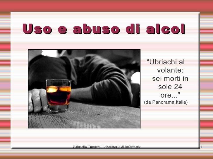 """Uso e abuso di alcol  <ul>"""" Ubriachi al volante: sei morti in sole 24 ore..."""" (da Panorama.Italia) </ul>"""