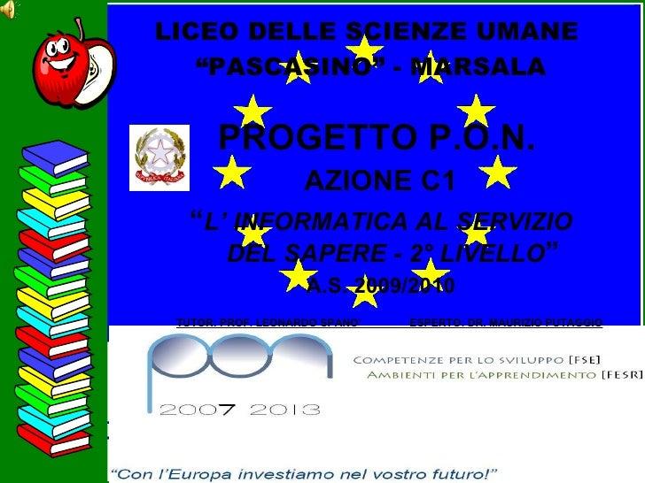 """LICEO DELLE SCIENZE UMANE  """"PASCASINO"""" - MARSALA <ul><li>PROGETTO P.O.N.   </li></ul><ul><li>AZIONE C1 </li></ul><ul><li>""""..."""