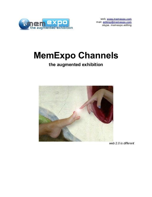 web. www.memexpo.com mail. editing@memexpo.com skype. memexpo.editing MemExpo Channels the augmented exhibition web 2.0 is...