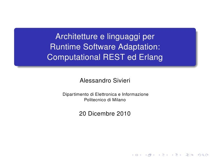 Architetture e linguaggi perRuntime Software Adaptation:Computational REST ed Erlang            Alessandro Sivieri    Dipa...