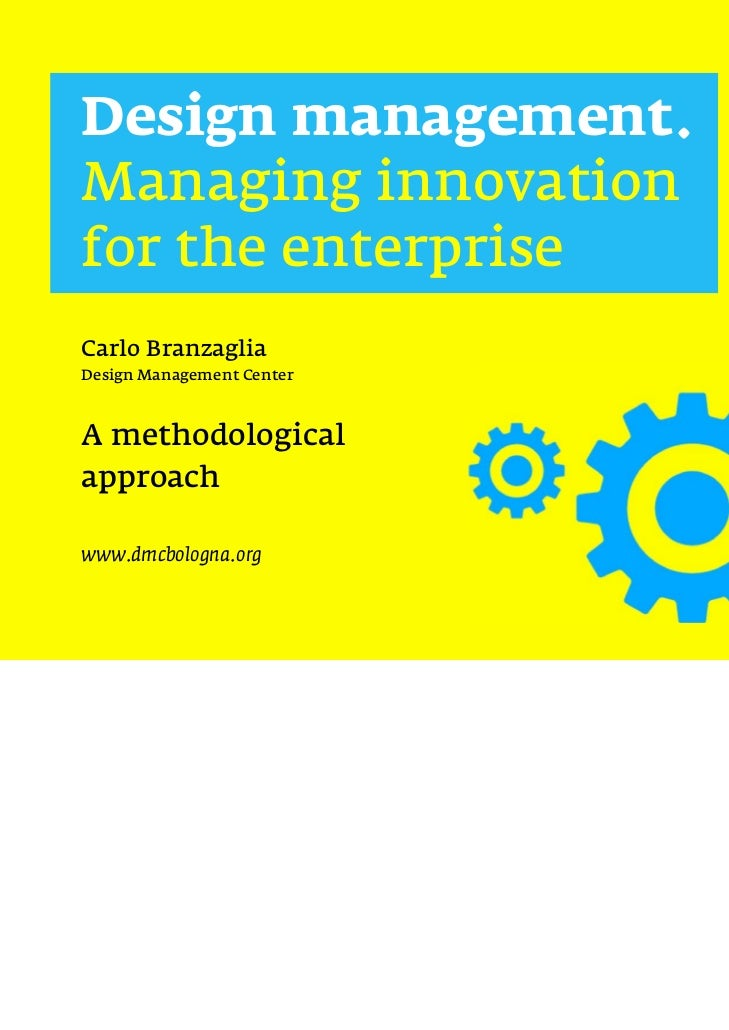 Design management.Managing innovationfor the enterpriseCarlo BranzagliaDesign Management CenterA methodologicalapproachwww...