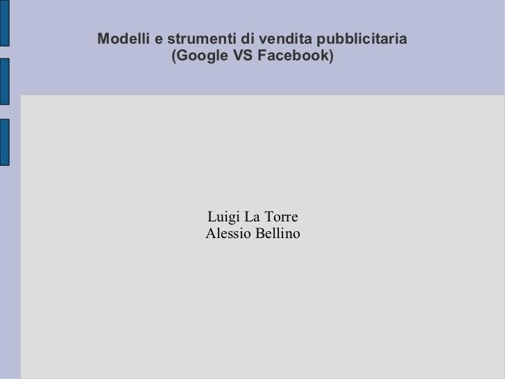 Modelli e strumenti di vendita pubblicitaria (Google VS Facebook) Luigi La Torre Alessio Bellino