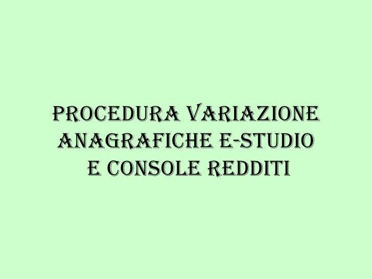 PROCEDURA VARIAZIONE ANAGRAFICHE E-STUDIO  E CONSOLE REDDITI