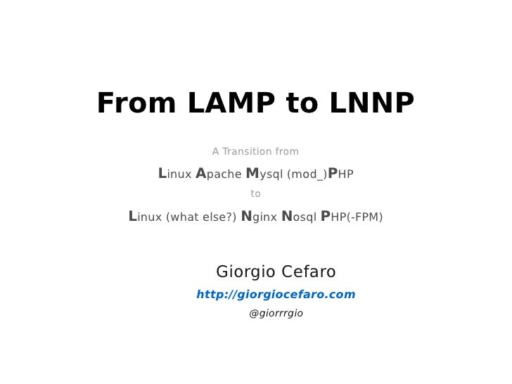 From LAMP to LNNP              A Transition from     Linux Apache Mysql (mod_)PHP                     to Linux (what else?...