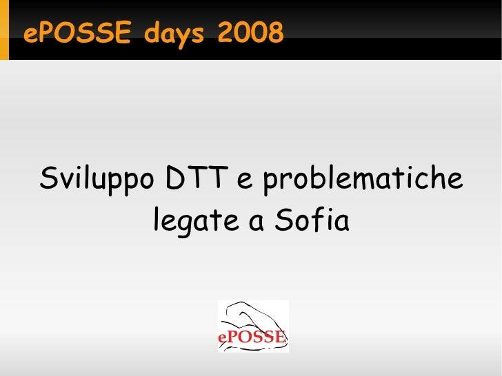 ePOSSE days 2008     Sviluppo DTT e problematiche         legate a Sofia