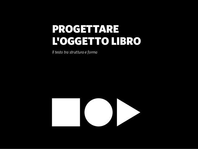 PROGETTARELOGGETTO LIBROIl testo tra struttura e forma