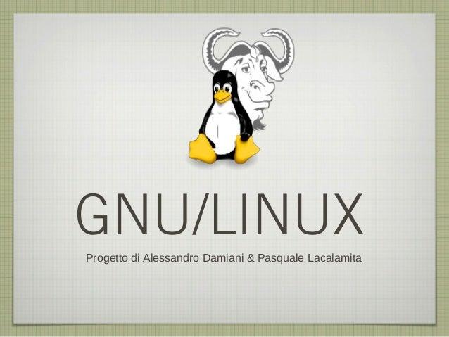 GNU/LINUXProgetto di Alessandro Damiani & Pasquale Lacalamita