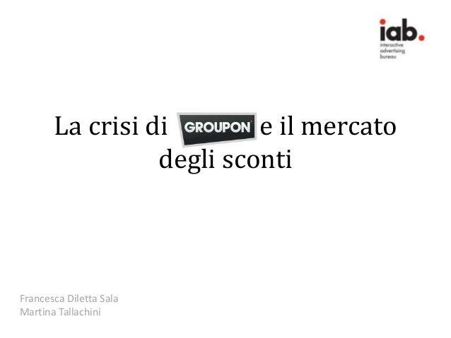 La crisi di        e il mercato                 degli scontiFrancesca Diletta SalaMartina Tallachini