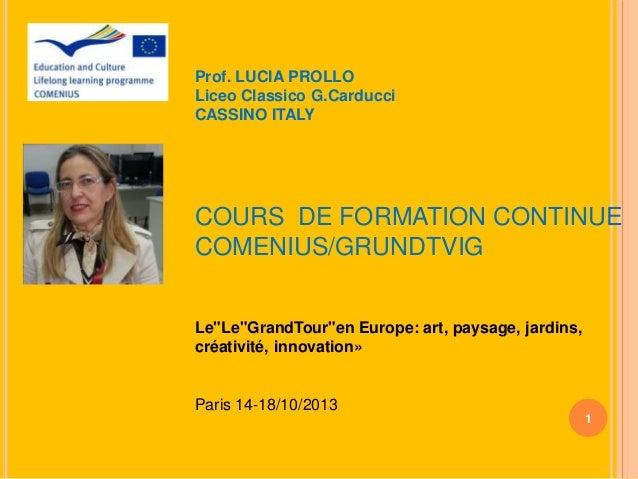 """Prof. LUCIA PROLLO Liceo Classico G.Carducci CASSINO ITALY  COURS DE FORMATION CONTINUE COMENIUS/GRUNDTVIG  Le""""Le""""GrandTou..."""