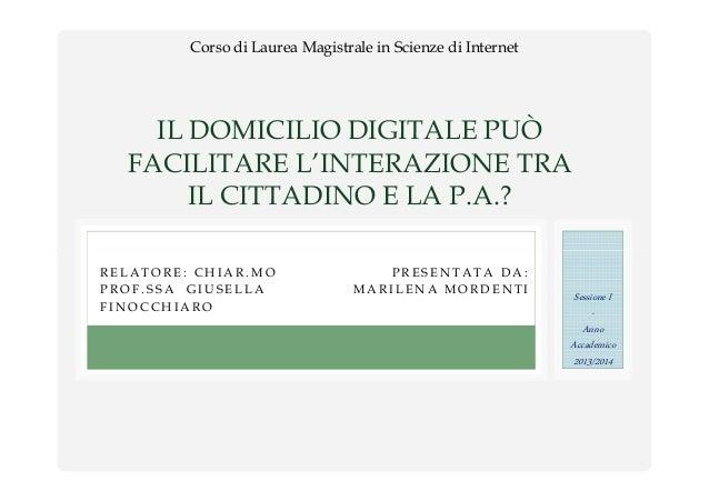 IL DOMICILIO DIGITALE PUÒ FACILITARE L'INTERAZIONE TRA IL CITTADINO E LA P.A.? Corso di Laurea Magistrale in Scienze di In...