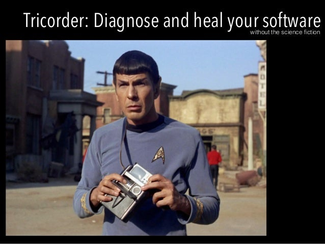 Tricorder: Diagnose and heal your software  without the science fiction!
