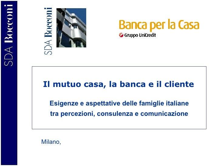 Esigenze e aspettative delle famiglie italiane tra percezioni, consulenza e comunicazione Milano,  Il mutuo casa, la banca...