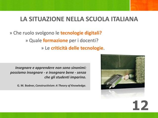 LA SITUAZIONE NELLA SCUOLA ITALIANA » Che ruolo svolgono le tecnologie digitali? » Quale formazione per i docenti? » Le cr...