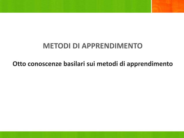 Otto conoscenze basilari sui metodi di apprendimento METODI DI APPRENDIMENTO