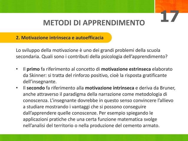 METODI DI APPRENDIMENTO 17 2. Motivazione intrinseca e autoefficacia Lo sviluppo della motivazione è uno dei grandi proble...