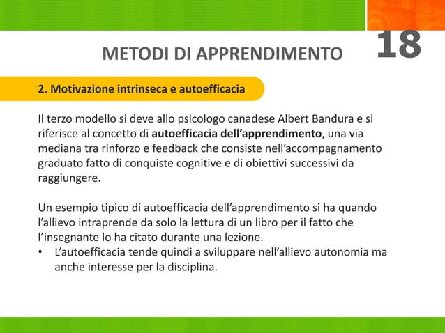 METODI DI APPRENDIMENTO 18 2. Motivazione intrinseca e autoefficacia Il terzo modello si deve allo psicologo canadese Albe...