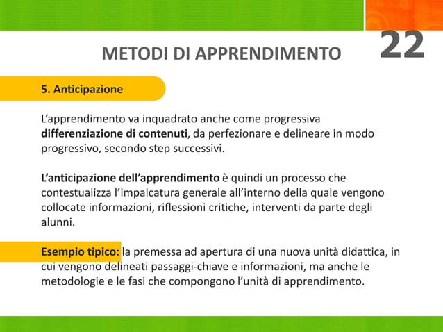 METODI DI APPRENDIMENTO 22 5. Anticipazione L'apprendimento va inquadrato anche come progressiva differenziazione di conte...