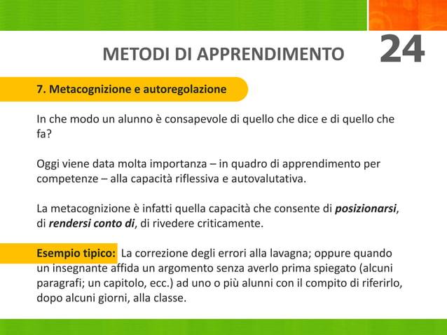 METODI DI APPRENDIMENTO 24 7. Metacognizione e autoregolazione In che modo un alunno è consapevole di quello che dice e di...