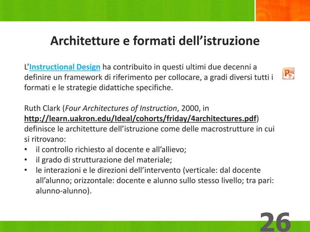 Architetture e formati dell'istruzione 26 L'Instructional Design ha contribuito in questi ultimi due decenni a definire un...