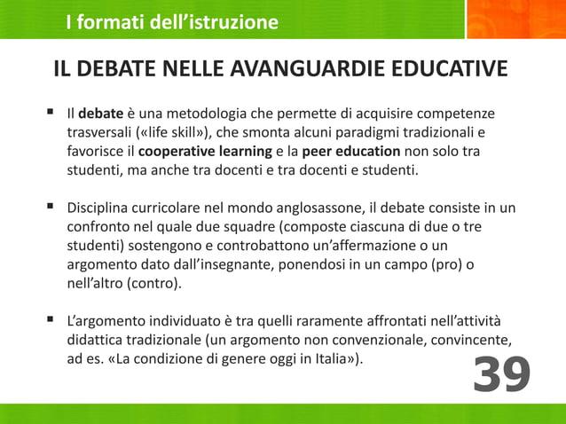 IL DEBATE NELLE AVANGUARDIE EDUCATIVE  Il debate è una metodologia che permette di acquisire competenze trasversali («lif...