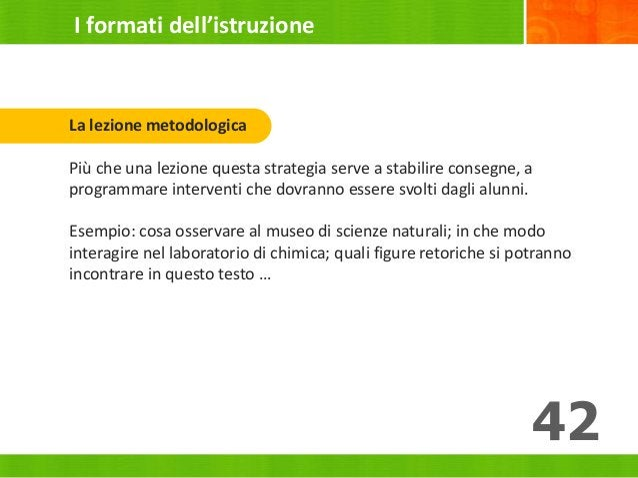 42 La lezione metodologica Più che una lezione questa strategia serve a stabilire consegne, a programmare interventi che d...