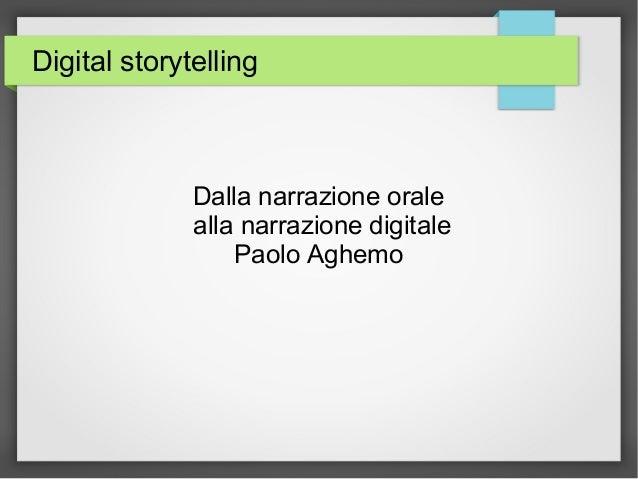 Digital storytelling Dalla narrazione orale alla narrazione digitale Paolo Aghemo