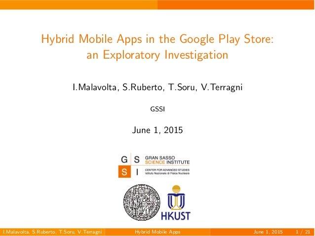Hybrid Mobile Apps in the Google Play Store: an Exploratory Investigation I.Malavolta, S.Ruberto, T.Soru, V.Terragni GSSI ...